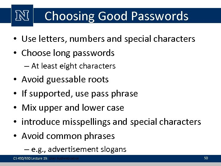Choosing Good Passwords • Use letters, numbers and special characters • Choose long passwords