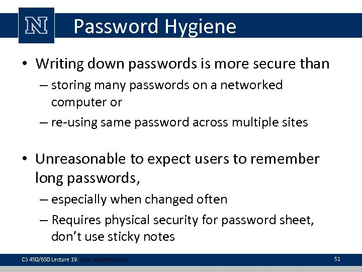 Password Hygiene • Writing down passwords is more secure than – storing many passwords