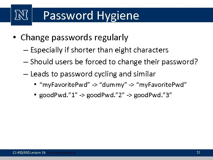 Password Hygiene • Change passwords regularly – Especially if shorter than eight characters –
