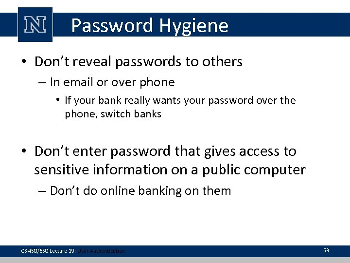 Password Hygiene • Don't reveal passwords to others – In email or over phone