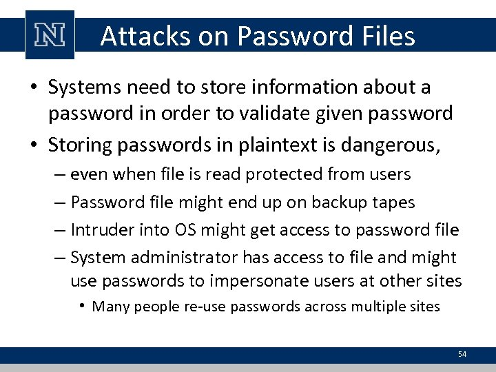 Attacks on Password Files • Systems need to store information about a password in