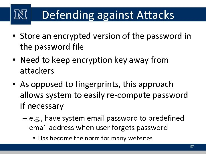 Defending against Attacks • Store an encrypted version of the password in the password