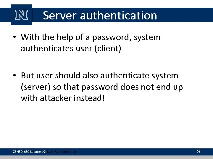 Server authentication • With the help of a password, system authenticates user (client) •