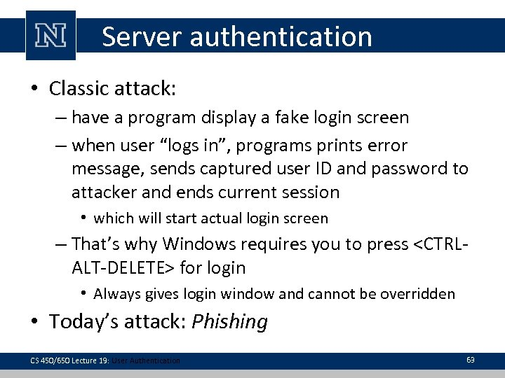 Server authentication • Classic attack: – have a program display a fake login screen