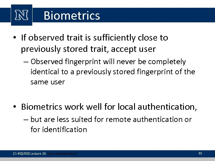 Biometrics • If observed trait is sufficiently close to previously stored trait, accept user
