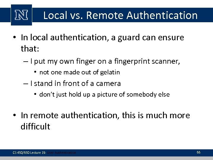 Local vs. Remote Authentication • In local authentication, a guard can ensure that: –