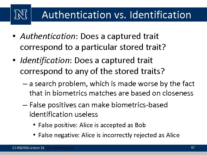Authentication vs. Identification • Authentication: Does a captured trait correspond to a particular stored