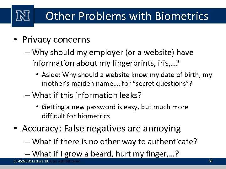 Other Problems with Biometrics • Privacy concerns – Why should my employer (or a