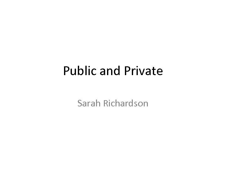 Public and Private Sarah Richardson
