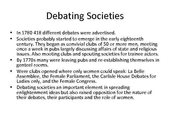 Debating Societies • In 1780 418 different debates were advertised. • Societies probably started