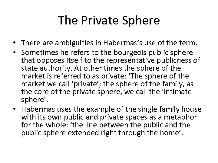 The Private Sphere • There ambiguities in Habermas's use of the term. • Sometimes