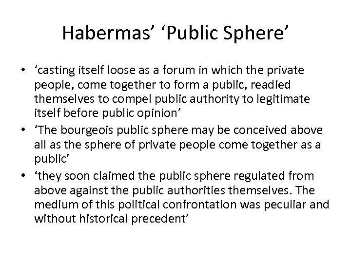 Habermas' 'Public Sphere' • 'casting itself loose as a forum in which the private