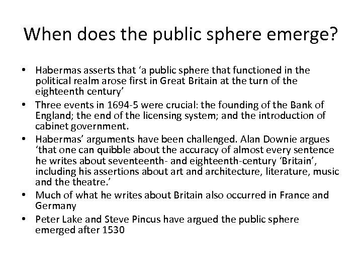 When does the public sphere emerge? • Habermas asserts that 'a public sphere that