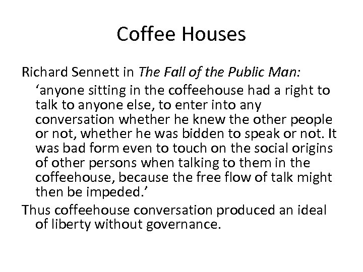 Coffee Houses Richard Sennett in The Fall of the Public Man: 'anyone sitting in