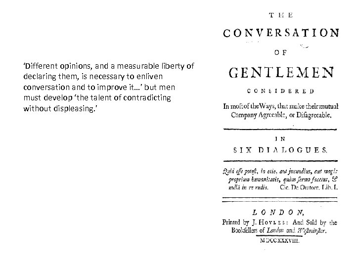 'Different opinions, and a measurable liberty of declaring them, is necessary to enliven conversation
