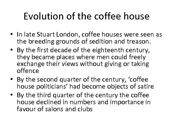Evolution of the coffee house • In late Stuart London, coffee houses were seen