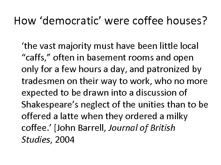 """How 'democratic' were coffee houses? 'the vast majority must have been little local """"caffs,"""