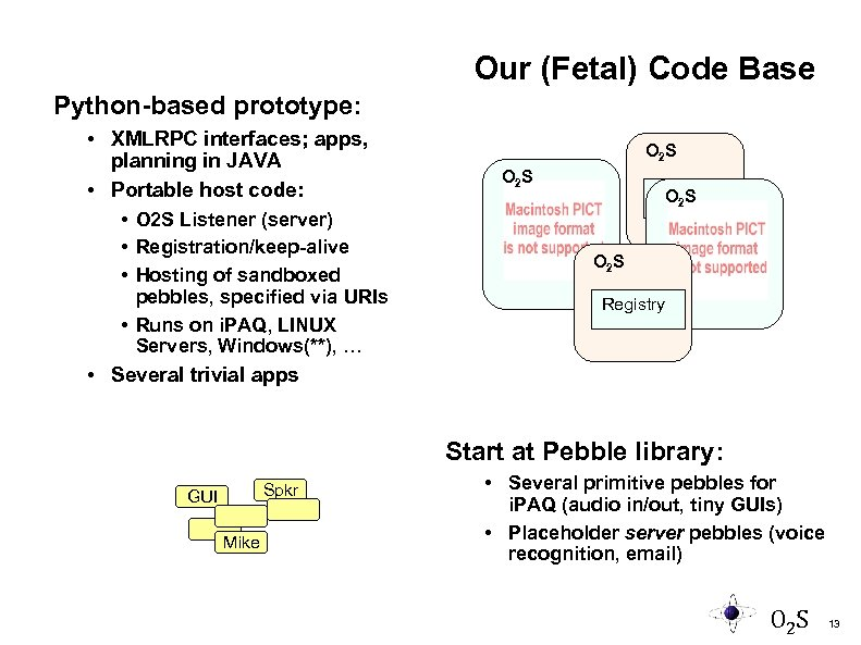Our (Fetal) Code Base Python-based prototype: • XMLRPC interfaces; apps, planning in JAVA •