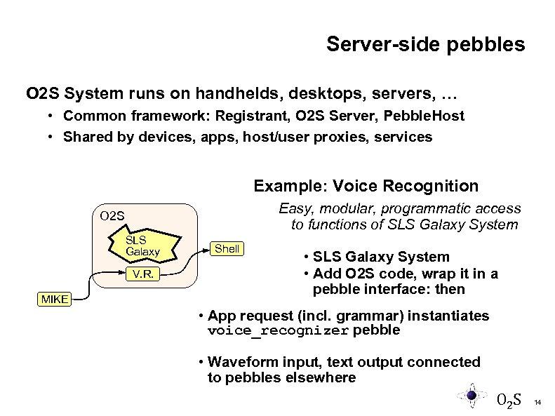 Server-side pebbles O 2 S System runs on handhelds, desktops, servers, … • Common