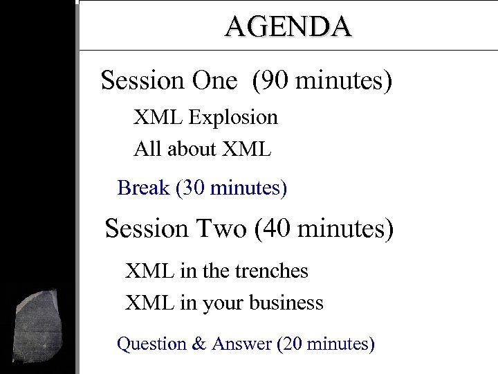 AGENDA Session One (90 minutes) XML Explosion All about XML Break (30 minutes) Session