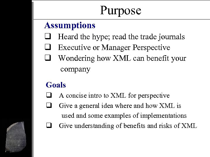 Purpose Assumptions q Heard the hype; read the trade journals q Executive or Manager