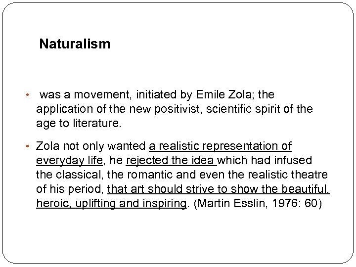 Naturalism • was a movement, initiated by Emile Zola; the application of the new