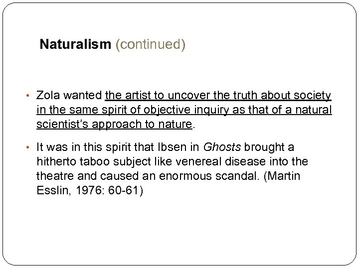 Naturalism (continued) • Zola wanted the artist to uncover the truth about society in