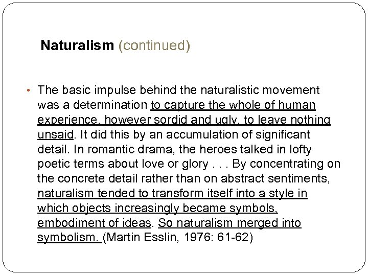 Naturalism (continued) • The basic impulse behind the naturalistic movement was a determination to