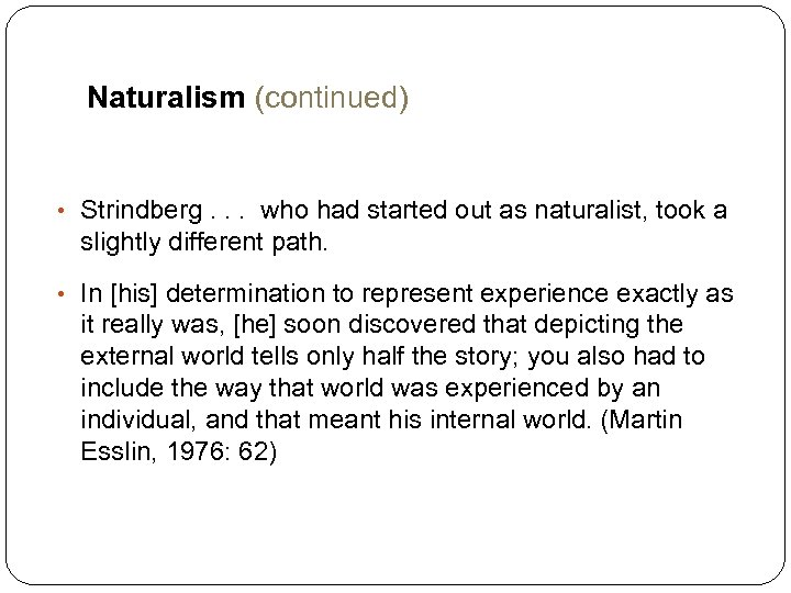 Naturalism (continued) • Strindberg. . . who had started out as naturalist, took a