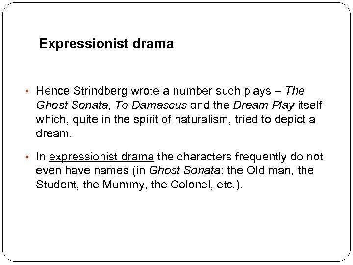 Expressionist drama • Hence Strindberg wrote a number such plays – The Ghost Sonata,