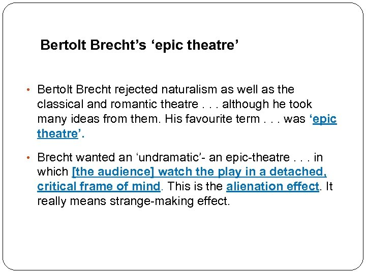 Bertolt Brecht's 'epic theatre' • Bertolt Brecht rejected naturalism as well as the classical