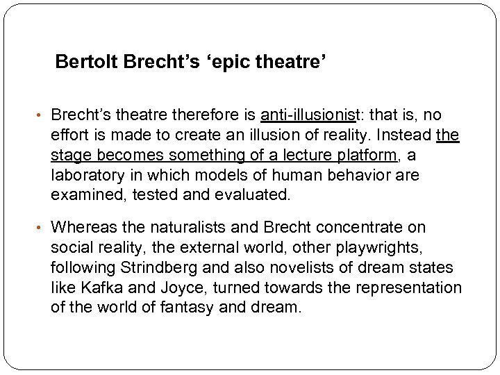 Bertolt Brecht's 'epic theatre' • Brecht's theatre therefore is anti-illusionist: that is, no effort