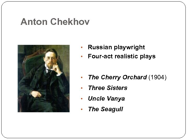 Anton Chekhov • Russian playwright • Four-act realistic plays • The Cherry Orchard (1904)