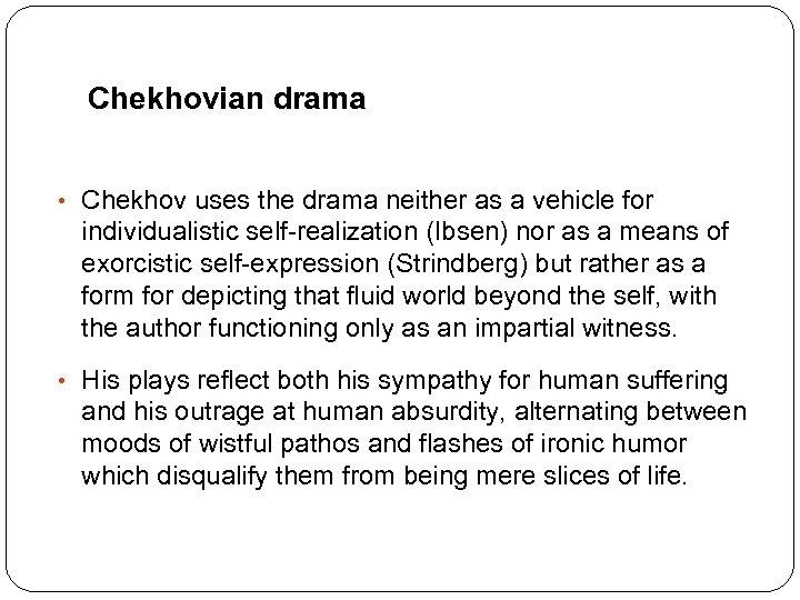 Chekhovian drama • Chekhov uses the drama neither as a vehicle for individualistic self-realization