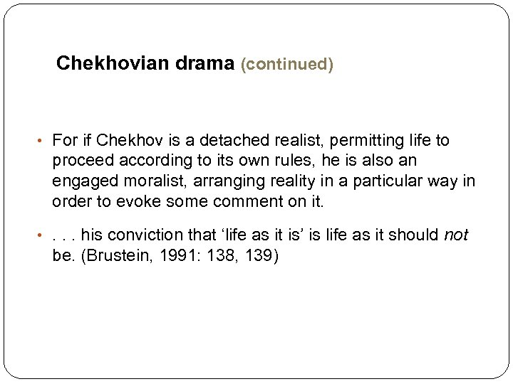 Chekhovian drama (continued) • For if Chekhov is a detached realist, permitting life to