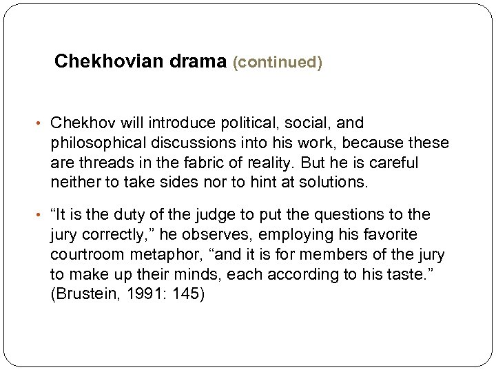 Chekhovian drama (continued) • Chekhov will introduce political, social, and philosophical discussions into his