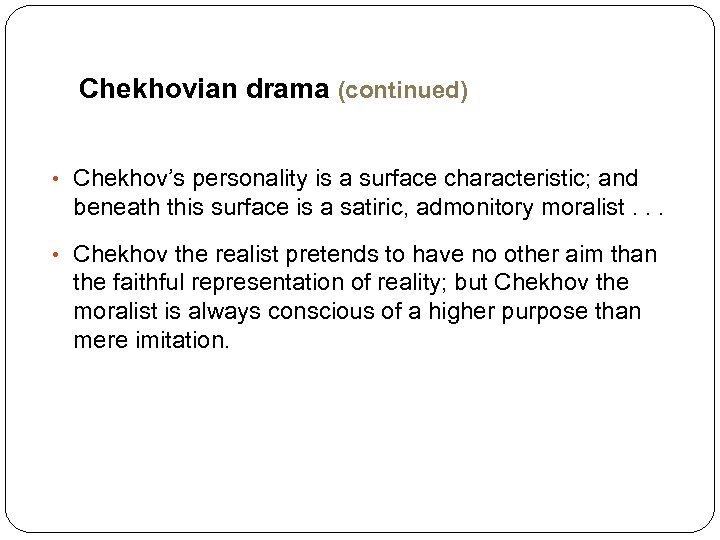 Chekhovian drama (continued) • Chekhov's personality is a surface characteristic; and beneath this surface
