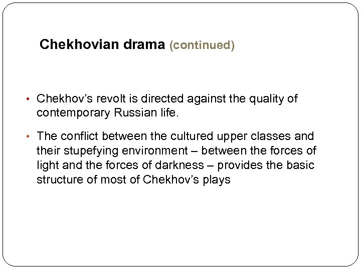Chekhovian drama (continued) • Chekhov's revolt is directed against the quality of contemporary Russian