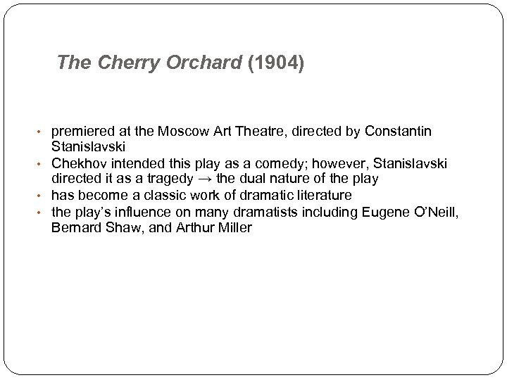 The Cherry Orchard (1904) • premiered at the Moscow Art Theatre, directed by Constantin