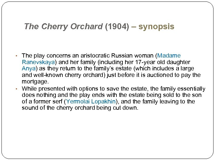 The Cherry Orchard (1904) – synopsis • The play concerns an aristocratic Russian woman