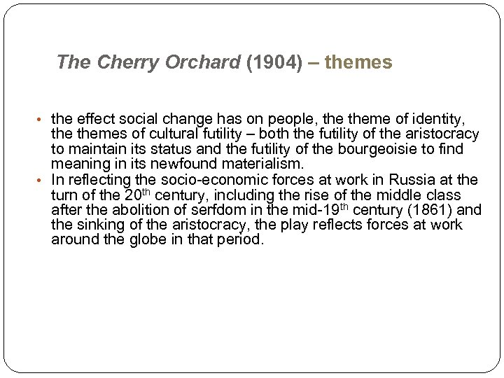 The Cherry Orchard (1904) – themes • the effect social change has on people,