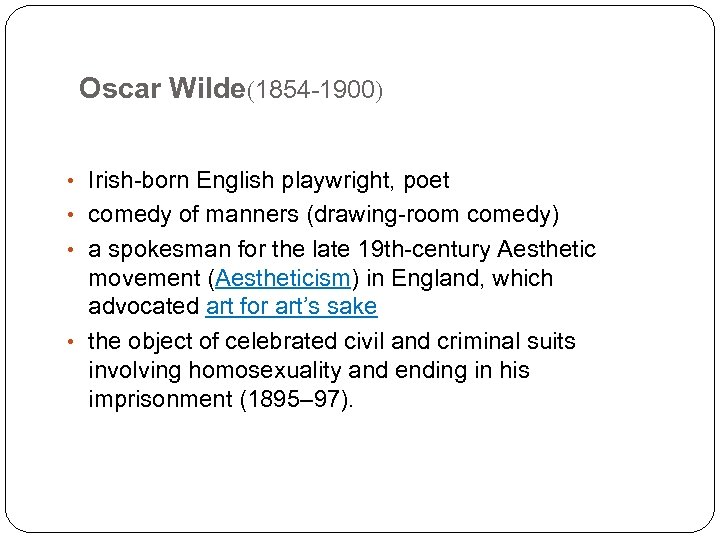 Oscar Wilde(1854 -1900) • Irish-born English playwright, poet • comedy of manners (drawing-room comedy)