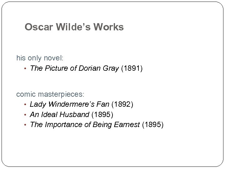 Oscar Wilde's Works his only novel: • The Picture of Dorian Gray (1891) comic