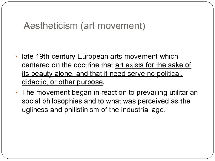 Aestheticism (art movement) • late 19 th-century European arts movement which centered on the