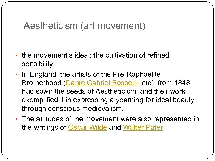 Aestheticism (art movement) • the movement's ideal: the cultivation of refined sensibility • In