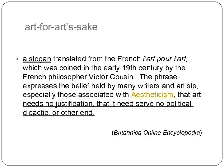 art-for-art's-sake • a slogan translated from the French l'art pour l'art, which was coined