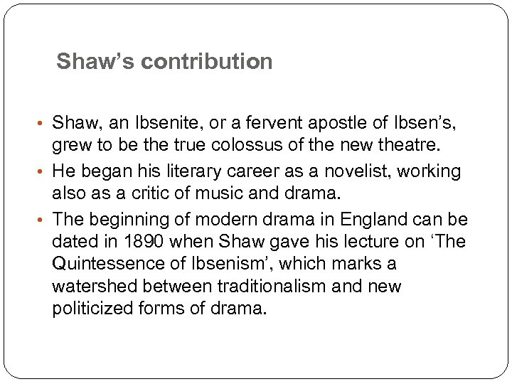 Shaw's contribution • Shaw, an Ibsenite, or a fervent apostle of Ibsen's, grew to