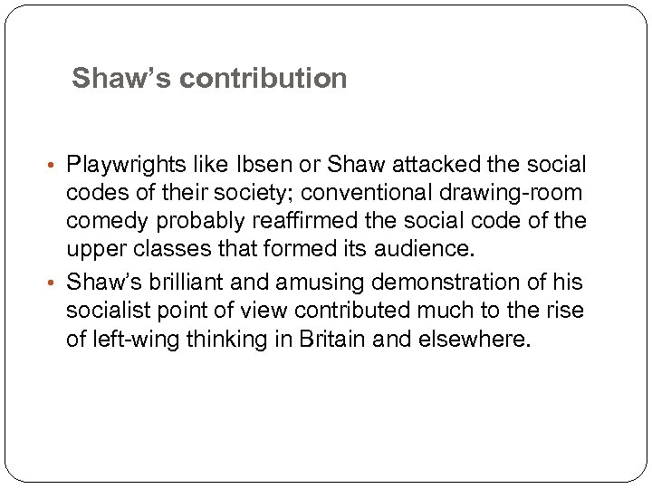 Shaw's contribution • Playwrights like Ibsen or Shaw attacked the social codes of their