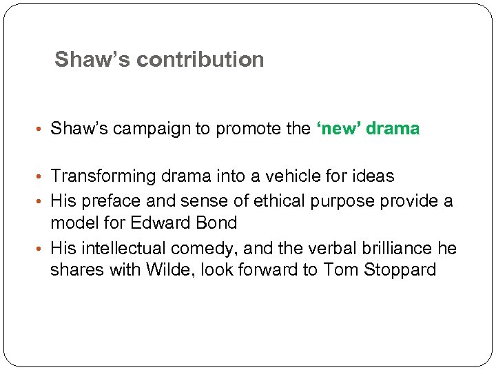 Shaw's contribution • Shaw's campaign to promote the 'new' drama • Transforming drama into
