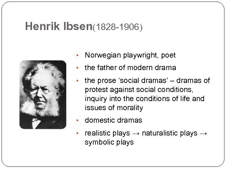 Henrik Ibsen(1828 -1906) • Norwegian playwright, poet • the father of modern drama •